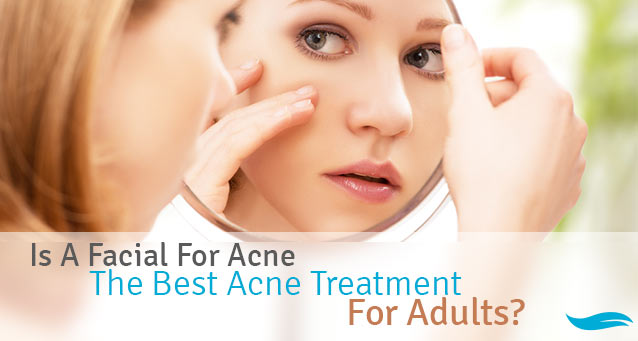 is a facial for acne the best acne treatment for adults On acne salon treatments