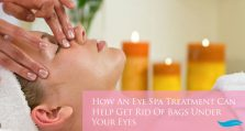 How An Eye Spa Treatment Can Help Get Rid Of Bags Under Your Eyes