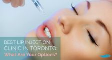 Best Lip Injection Clinic In Toronto: What Are Your Options?