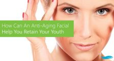 How Can An Anti-Aging Facial Help You Retain Your Youth?