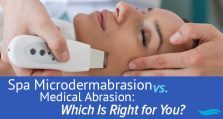 Spa Microdermabrasion vs. Medical Abrasion: Which Is Right for You